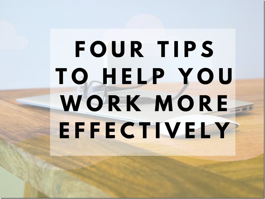 four tips to work more effectively